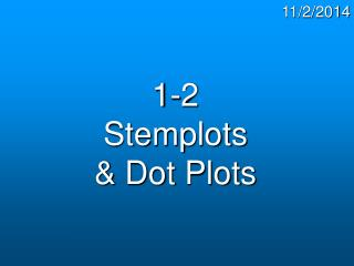 1-2 Stemplots & Dot Plots