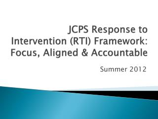 JCPS Response to Intervention (RTI) Framework: Focus, Aligned & Accountable