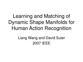 Learning and Matching of Dynamic Shape Manifolds for Human Action Recognition