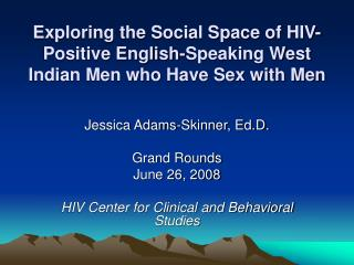 Exploring the Social Space of HIV-Positive English-Speaking West Indian Men who Have Sex with Men