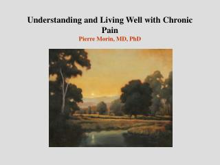 Understanding and Living Well with Chronic Pain Pierre Morin, MD, PhD
