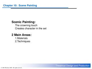 Scenic Painting:   	The crowning touch 	Creates character in the set 2 Main Areas: 	1.Materials