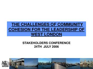 THE CHALLENGES OF COMMUNITY COHESION FOR THE LEADERSHIP OF WEST LONDON