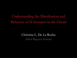 Understanding the Distribution and Behavior of Si Isotopes in the Ocean