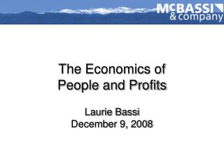 The Economics of  People and Profits Laurie Bassi December 9, 2008