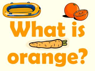 What is orange?