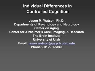 Jason M. Watson, Ph.D. Departments of Psychology and Neurology Center on Aging
