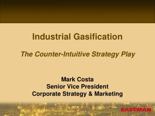 Industrial Gasification The Counter-Intuitive Strategy Play