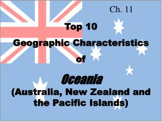 Top 10  Geographic Characteristics  of  Oceania (Australia, New Zealand and  the Pacific Islands)