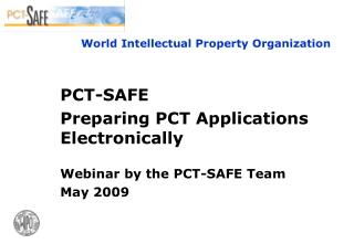 PCT-SAFE Preparing PCT Applications Electronically Webinar by the PCT-SAFE Team May 2009
