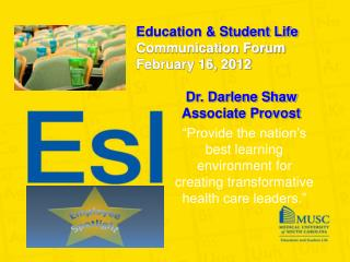 Education & Student Life Communication Forum February 16, 2012 Dr. Darlene Shaw Associate Provost