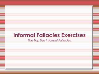 Informal Fallacies Exercises The Top Ten Informal Fallacies