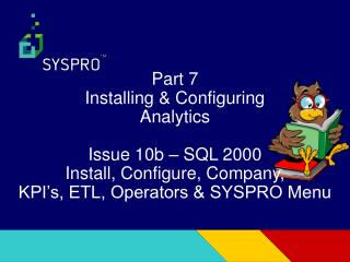 Part 7 Installing & Configuring Analytics Issue 10b – SQL 2000 Install, Configure, Company,