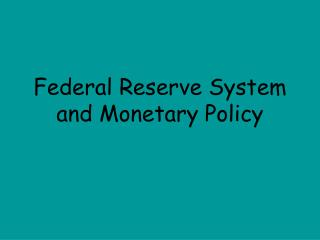Federal Reserve System and Monetary Policy
