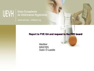 Report to FVE GA and request to the FVE board