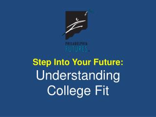 Step Into Your Future:  Understanding  College  Fit