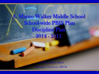 A. Maceo Walker Middle School  School-wide PBIS Plan Discipline Plan  2014 - 2015