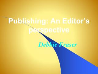 Publishing: An Editor's perspective