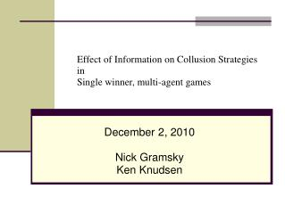 Effect of Information on Collusion Strategies  in Single winner, multi-agent games