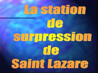 La station  de surpression de Saint Lazare