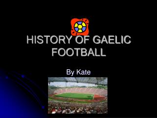 HISTORY OF GAELIC FOOTBALL