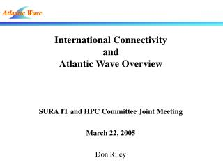 International Connectivity  and Atlantic Wave Overview