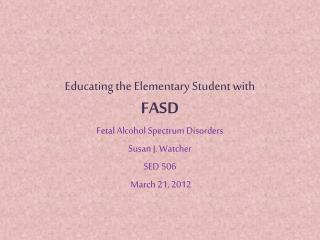 Educating the Elementary Student with FASD
