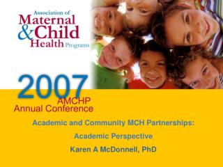 Academic and Community MCH Partnerships: Academic Perspective Karen A McDonnell, PhD