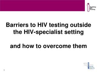 Barriers to HIV testing outside the HIV-specialist setting and how to overcome them