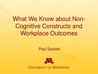 What We Know about Non-Cognitive Constructs and Workplace Outcomes