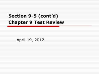 Section 9-5 (cont'd)   Chapter 9 Test Review