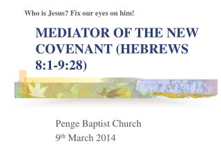 MEDIATOR OF THE NEW COVENANT (HEBREWS 8:1-9:28)