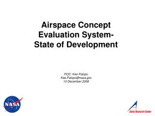 Airspace Concept  Evaluation System- State of Development POC: Kee Palopo Kee.Palopo@nasa.gov 10 December 2008