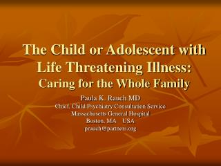 The Child or Adolescent with Life Threatening Illness:  Caring for the Whole Family