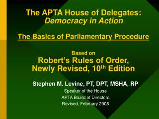 Stephen M. Levine, PT, DPT, MSHA, RP Speaker of the House APTA Board of Directors