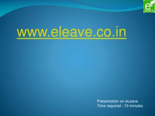 Presentation on eLeave Time required : 10 minutes
