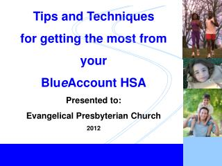 Tips and Techniques for getting the most from  your Blu e Account HSA Presented to: