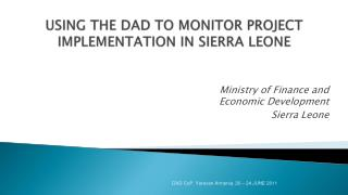 USING THE DAD TO MONITOR PROJECT IMPLEMENTATION IN SIERRA LEONE