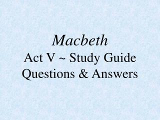Macbeth Act V ~ Study Guide Questions & Answers