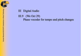 III	Digital Audio III.9 	(We Oct 29) 	 Phase vocoder for tempo and pitch changes