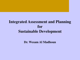 Integrated Assessment and Planning for Sustainable Development Dr. Wesam Al Madhoun