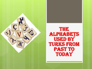 THE ALPHABETS USED BY TURKS FROM PAST TO TODAY