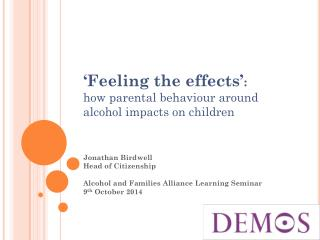 'Feeling the effects' : how parental behaviour around alcohol impacts on children