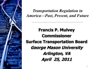 Francis P. Mulvey Commissioner Surface Transportation Board George Mason University Arlington, VA