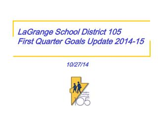 LaGrange School District 105 First Quarter Goals  Update 2014-15