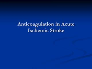 Anticoagulation in Acute Ischemic Stroke