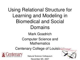 Using Relational Structure for Learning and Modeling in Biomedical and Social Domains