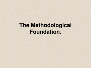 The Methodological Foundation.