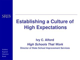 Establishing a Culture of       	High Expectations Ivy C. Alford High Schools That Work