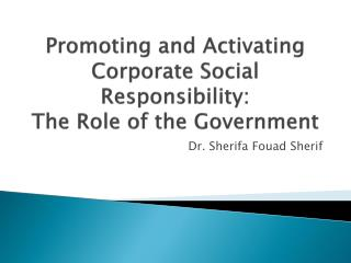Promoting and Activating Corporate Social Responsibility: The Role of the Government
